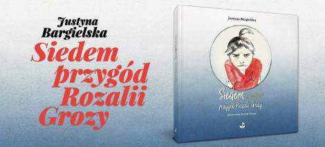 BL Img 2017.01.09 Justyna BARGIELSKA Siedem przygód Rozalii Grozy_www_top