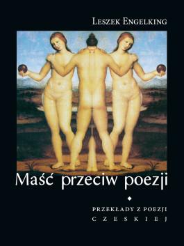 Maść przeciw poezji. Przekłady z poezji czeskiej (twarda oprawa)