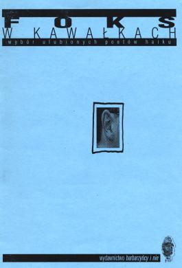 Darek Foks. Foks w kawałkach. 100 ulubionych poetów haiku