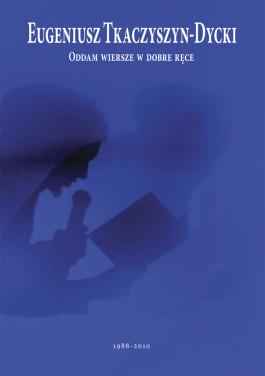 Oddam wiersze w dobre ręce (1988-2010)