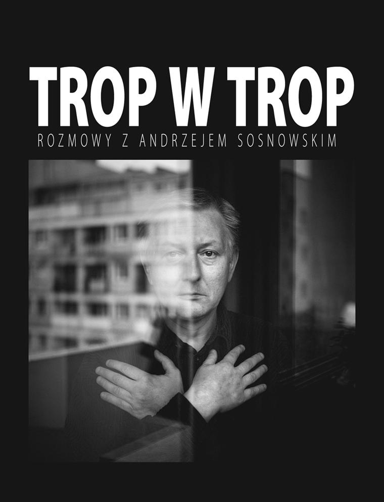 Trop w trop. Rozmowy z Andrzejem Sosnowskim