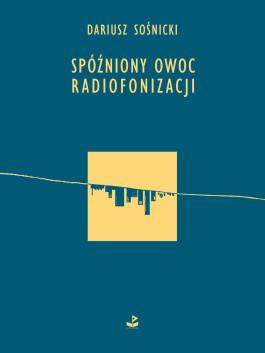 Okladka__Spozniony_owoc_radiofonizacji__rgb