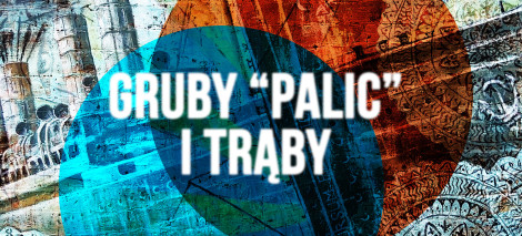 """16_DEBATY__Magdalena_PRZYBOROWSKA_Gruby """"palic"""" i trąby"""